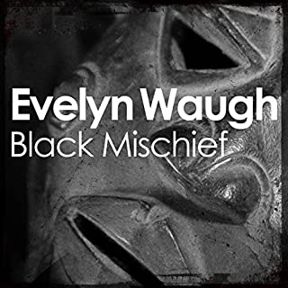 Black Mischief                   By:                                                                                                                                 Evelyn Waugh                               Narrated by:                                                                                                                                 Michael Maloney                      Length: 6 hrs and 45 mins     23 ratings     Overall 4.4