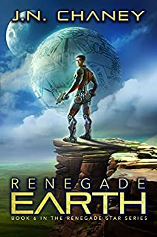 Renegade Earth: An Intergalactic Space Opera Adventure (Renegade Star Book 6) by [J.N. Chaney]
