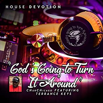 God's Going to Turn It Around (House Devotion) [feat. Terrance Keys]