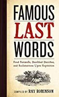 Famous Last Words, Fond Farewells, Deathbed Diatribes, and Exclamations upon Expiration: Fond Farewells, Deathbed Diatribes and Exclamations upon Expiration