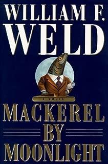 Mackerel by Moonlight by William F. Weld (1998-09-10)