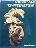Mexican and Central American Mythology (Library of the World's Myths and Legends) by Irene Nicholson (1989-10-24)
