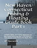 New Haven Connecticut Fishing & Floating Guide Book Part 1: Complete fishing and floating information for New Haven Connecticut Part 1 FRESHWATER from ... (Connecticut Fishing & Floating Guide Books)