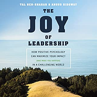 The Joy of Leadership     How Positive Psychology Can Maximize Your Impact (and Make You Happier) in a Challenging World              By:                                                                                                                                 Angus Ridgway,                                                                                        Tal Ben-Shahar PhD                               Narrated by:                                                                                                                                 Ramon De Ocampo                      Length: 7 hrs and 10 mins     6 ratings     Overall 4.7
