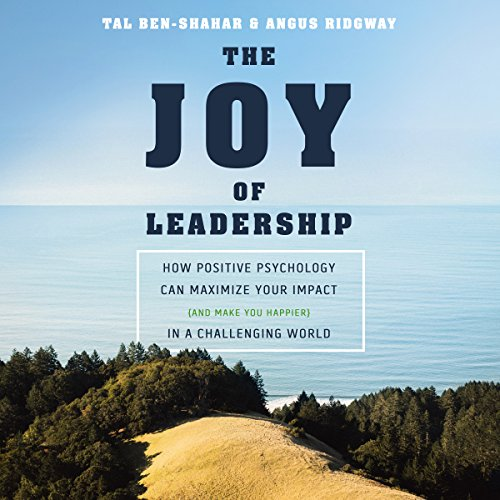 The Joy of Leadership     How Positive Psychology Can Maximize Your Impact (and Make You Happier) in a Challenging World              By:                                                                                                                                 Angus Ridgway,                                                                                        Tal Ben-Shahar PhD                               Narrated by:                                                                                                                                 Ramon De Ocampo                      Length: 7 hrs and 10 mins     1 rating     Overall 5.0