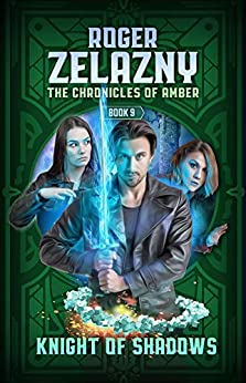 Knight of Shadows: The Chronicles of Amber Book 9 by [Roger Zelazny]