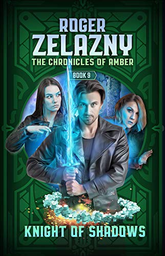 Knight of Shadows: The Chronicles of Amber Book 9