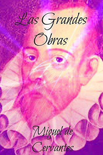 Las Grandes Obras de Miguel de Cervantes: Don Quijote de la Mancha,...