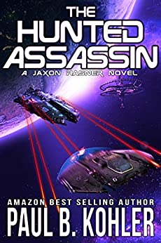 The Hunted Assassin: A High-Octane Science Fiction Adventure by [Paul B Kohler]