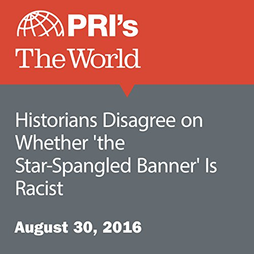 Historians Disagree on Whether 'the Star-Spangled Banner' Is Racist cover art