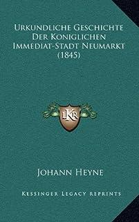 Urkundliche Geschichte Der Koniglichen Immediat-Stadt Neumarkt (1845)