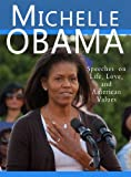 Michelle Obama: Speeches on Life, Love, and American Values (English Edition)