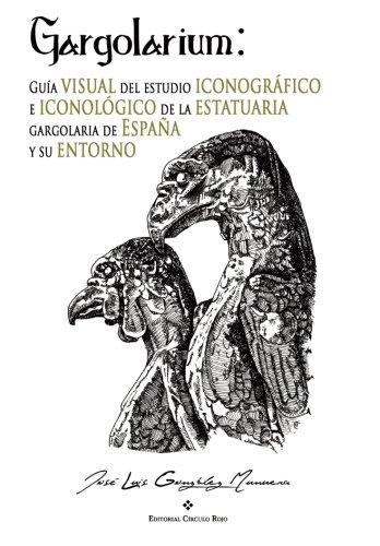 Gargolarium: Guía visual del estudio iconográfico e iconológico de la estatuaria gargolaria de España y su entorno