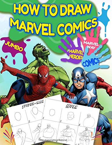 Marvel Comics How To Draw: How to Draw Super Hero Comics Learn How to Draw Your Favorite Marvel Characters, 2 in 1 - learn in easy steps and color, Jumbo How to Draw With Coloring Book