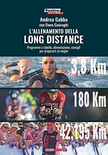 L'allenamento della long distance. Programmi e tabelle, alimentazione, consigli per preparati al meglio
