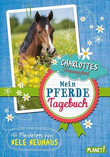 Charlottes Traumpferd: Mein Pferde-Tagebuch: Mit Pferdetipps von Nele Neuhaus