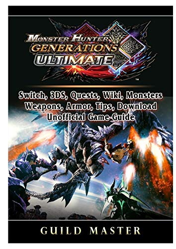 Monster Hunter Generations Ultimate, Switch, 3DS, Quests, Wiki, Monsters, Weapons, Armor, Tips, Download, Unofficial Game Guide
