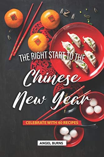 The Right Start to the Chinese New Year Celebrate with 40 Recipes product image