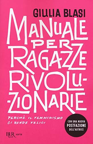 Manuale per ragazze rivoluzionarie. Perché il femminismo ci rende felici