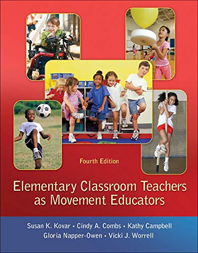 Compare Textbook Prices for Elementary Classroom Teachers as Movement Educators 4 Edition ISBN 9780078095764 by Kovar, Susan,Combs, Cindy,Campbell, Kathy,Napper-Owen, Gloria,Worrell, Vicki