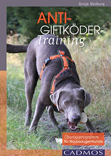 Anti-Giftköder-Training: Übungsprogramm für Staubsauger-Hunde (Cadmos Hundewelt)