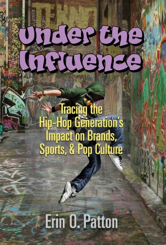 Under the Influence: Tracing the Hip-Hop Generation's Impact on Brands, Sports, & Pop Culture (English Edition)