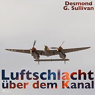 Luftschlacht über dem Kanal                   Autor:                                                                                                                                 Desmond G. Sullivan                               Sprecher:                                                                                                                                 Robert Frank                      Spieldauer: 1 Std. und 4 Min.     3 Bewertungen     Gesamt 3,7