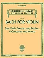 Bach for Violin: Solo Violin Sonatas and Partitas, 4 Concertos, and Arioso (Schirmer's Library of Musical Classics)