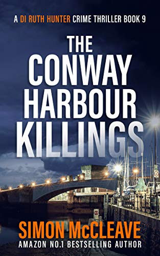 The Conway Harbour Killings: A Snowdonia Murder Mystery 9 (A DI Ruth Hunter...