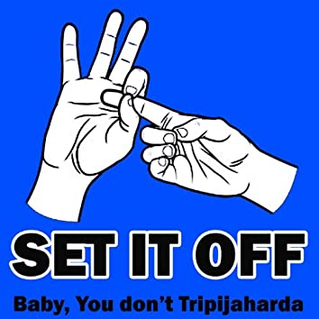 Baby You Don't Tripajaharda