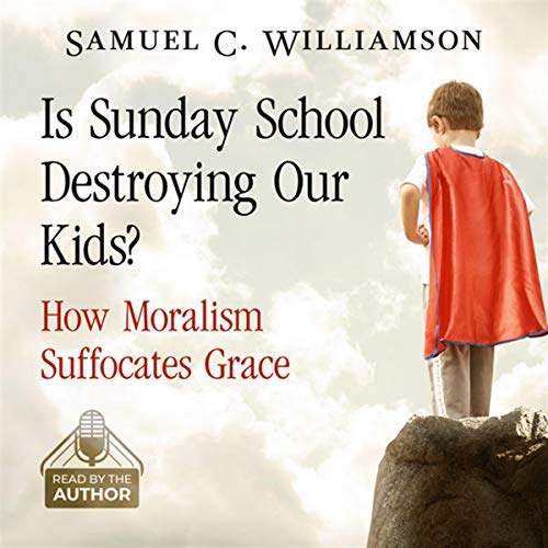 Is Sunday School Destroying Our Kids?: How Moralism Suffocates Grace audiobook cover art