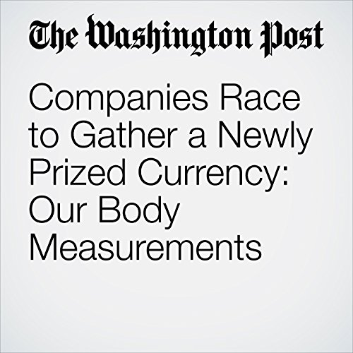 Companies Race to Gather a Newly Prized Currency: Our Body Measurements copertina