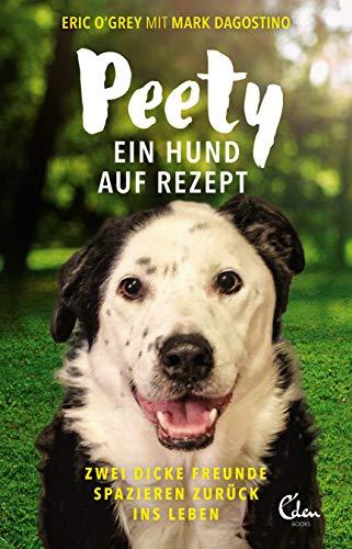 Peety: Ein Hund auf Rezept. Zwei dicke Freunde spazieren zurück ins Leben.