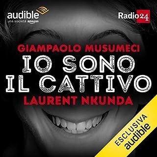 Laurent Nkunda     Io sono il cattivo              Di:                                                                                                                                 Giampaolo Musumeci                               Letto da:                                                                                                                                 Giampaolo Musumeci                      Durata:  30 min     51 recensioni     Totali 4,6