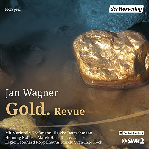 Gold. Revue                   By:                                                                                                                                 Jan Wagner                               Narrated by:                                                                                                                                 Mechthild Großmann,                                                                                        Heikko Deutschmann,                                                                                        Henning Nöhren,                   and others                 Length: 1 hr and 24 mins     Not rated yet     Overall 0.0
