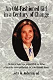 An Old-Fashioned Girl in a Century of Change: The Story of Isabel Anne, Scriptural Wife and Mother as Seen in Her Letters and Journals and in Her Hus