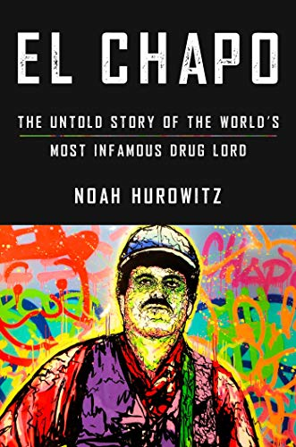 El Chapo: The Untold Story of the World's Most Infamous Drug Lord