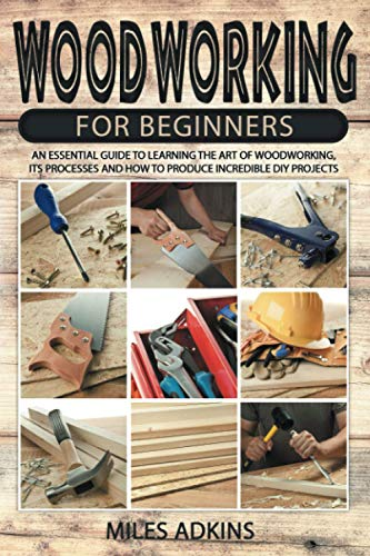 Compare Textbook Prices for Woodworking for Beginners New Edition 2021: An Essential Guide to Learn the Art of Woodworking, Its Processes and How to Produce Incredible DIY Projects  ISBN 9798589988680 by Adkins, Miles