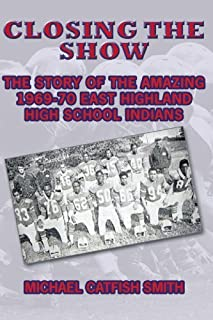Closing the Show: The story of the amazing 1969-70 East Highland High School Indians by Michael Catfish Smith (2009-10-28)