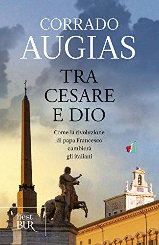 Tra Cesare e Dio. Come la rivoluzione di papa Francesco cambierà gli italiani