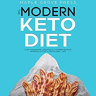 The Modern Keto Diet: A No-Nonsense Updated, Comprehensive Approach for a Ketogenic Life. cover art