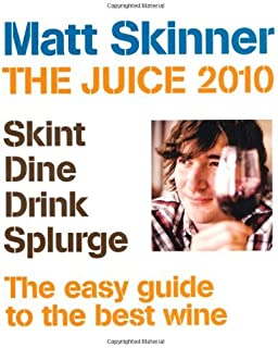 The Juice 2010: The Coolest Guide to the Hottest Wines by Matt Skinner (5-Oct-2009) Paperback