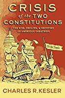 Crisis of the Two Constitutions: The Rise, Decline, and Recovery of American Greatness