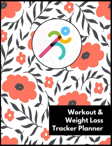 Workout and Weight Loss Tracker Planner: Track Your Fitness - Workout Routine Planner - Nutrition Fi