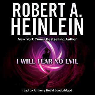 I Will Fear No Evil                   Written by:                                                                                                                                 Robert A. Heinlein                               Narrated by:                                                                                                                                 Anthony Heald                      Length: 18 hrs and 49 mins     1 rating     Overall 4.0