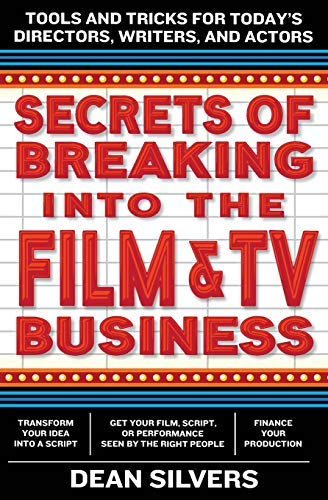 [Secrets of Breaking into the Film and TV Business] [Silvers, Dean] [March, 2014]