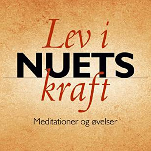 Lev i nuets kraft: Meditationer og øvelser cover art