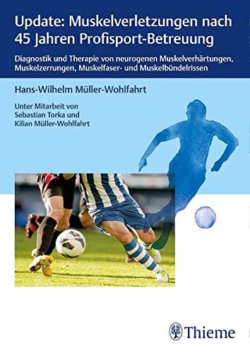 Update Muskelverletzungen: Diagnostik und Therapie von neurogenen Muskelverhärtungen, Muskelzerrungen, Muskelfaser- und Muskelbündelrissen