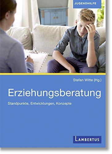 Erziehungsberatung: Standpunkte, Entwicklungen, Konzepte