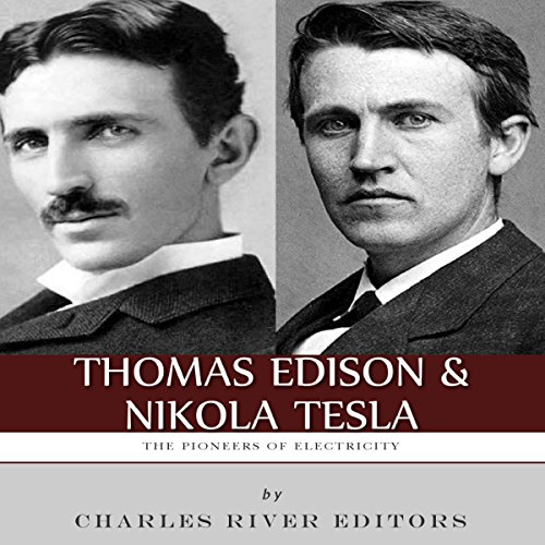 Thomas Edison and Nikola Tesla: The Pioneers of Electricity audiobook cover art